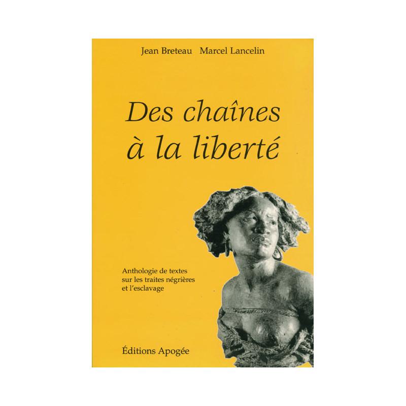 Des chaînes à la liberté. Anthologie de textes sur les traites négrières et l'esclavage - Jean Breteau,Marcel Lancelin